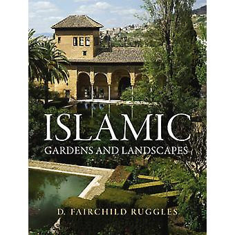 Islamic Gardens and Landscapes by D. Fairchild Ruggles