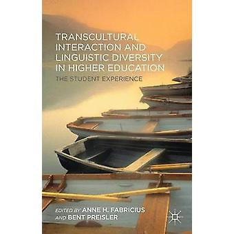 Transcultural Interaction and Linguistic Diversity in Higher Education The Student Experience by Fabricius & Anne H.
