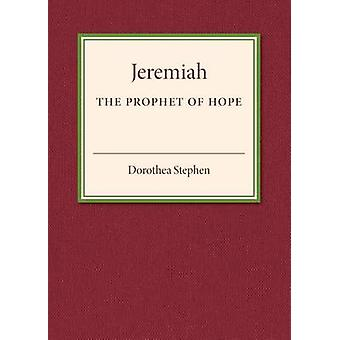 Jeremiah the Prophet of Hope by Stephen & Dorothea