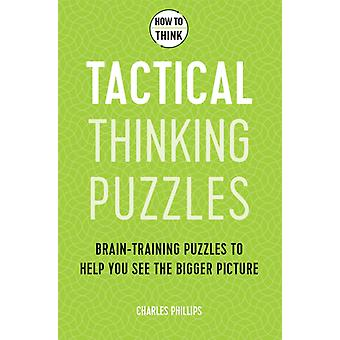 How to Think  Tactical Thinking Puzzles by Charles Phillips