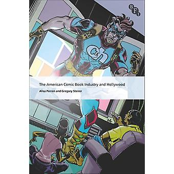 The American Comic Book Industry and Hollywood by Gregory Steirer