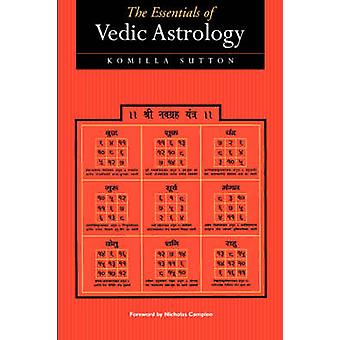 The Essentials of Vedic Astrology by Sutton & Komilla