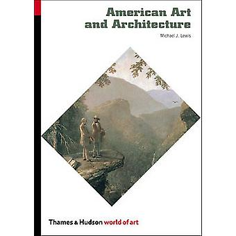 American Art and Architecture by Michael J. Lewis - 9780500203910 Book
