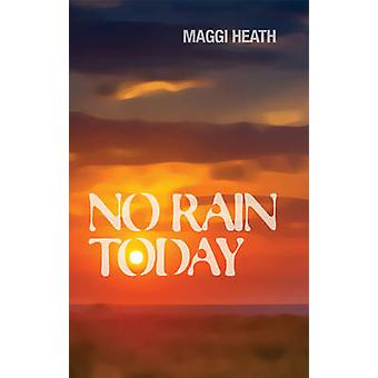 No Rain Today by Maggi Heath - 9781785899638 Book