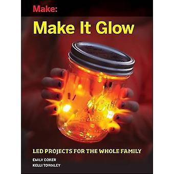 Göra det glöd - ljus-upp projekt för hela familjen av Emily Coker-