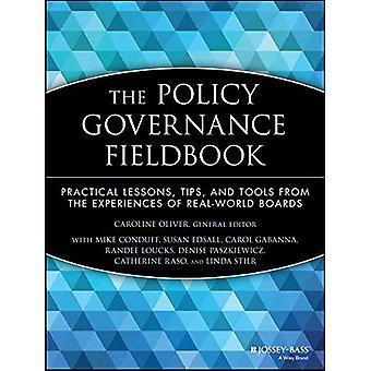 Die Politik Governance Fieldbook: Praktische Übungen, Tipps und Tools aus den Erfahrungen der realen Welt Boards (JB Carver Board Governance-Serien)