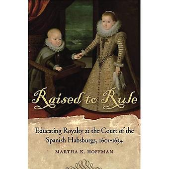 Aufgezogen auf Herrschaft: Erziehung Royalty am Hofe des spanischen Habsburger, 1601-1634