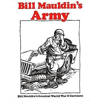 Bill Mauldin's Army: Bill Mauldin's Greatest World War II Cartoons
