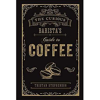 The Curious Barista's Guide� to Coffee