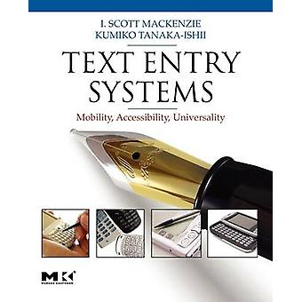 Text Entry Systems Mobility Accessibility Universality by MacKenzie & I. Scott