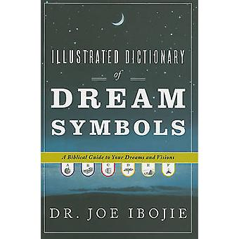Illustrated Dictionary of Dream Symbols A Biblical Guide to Your Dreams and Visions by Ibojie & Joe