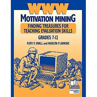 WWW Motivation Mining Finding Treasures for Teaching Evaluation Skills Grades 712 by Small & Ruth V.