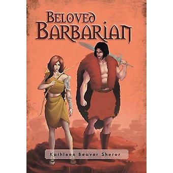 Beloved Barbarian by Sherer & Kathleen Beaver