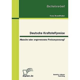 Deutsche Kraftstoffpreise Abzocke oder angemessene Preisanpassung door Brandlhuber & Franz