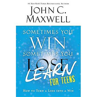 Sometimes You Win--Sometimes You Learn for Teens - How to Turn a Loss