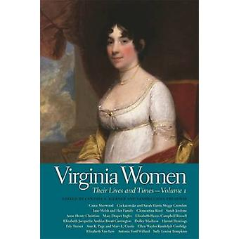 Virginia Women - Their Lives and Times - Volume 1 by Cynthia A. Kierner