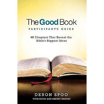 The Good Book Participant's Guide - 40 Chapters That Reveal the Bible'