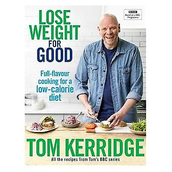 Lose Weight for Good - Full-flavour cooking for a low-calorie diet by
