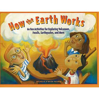 How the Earth Works - 60 Fun Activities for Exploring Volcanoes - Foss