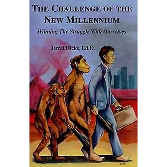 The Challenge of the New Millennium - Winning the Struggle with Oursel