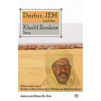 Darfur - JEM and the Khalil Ibrahim Story by Abdullah Osman El-Tom -