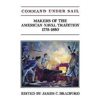 Command Under Sail - Makers of the American Naval Tradition 1775-1850