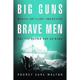 Big Guns - Brave Men - Mobile Artillery Observers and the Battle for O