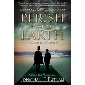 Perish from the Earth - A Lincoln and Speed Mystery by Perish from the