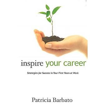Inspire Your Career - Strategies for Success in Your First Years at Wo