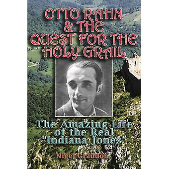 Otto Rahn and the Quest for the Grail - The Amazing Life of the Real  -