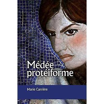 Medee Proteiforme by Marie J Carriaere - 9782760307865 Book