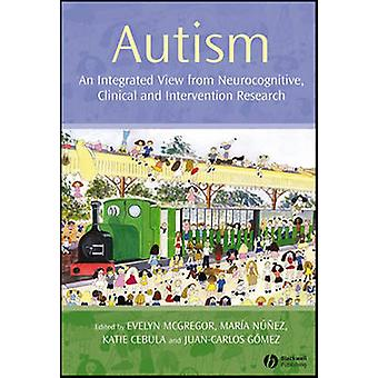 Autism - An Integrated View from Neurocognitive - Clinical and Interve