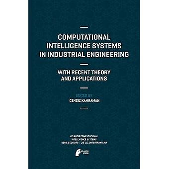 Computational Intelligence Systems in Industrial Engineering  With Recent Theory and Applications by Kahraman & Cengiz