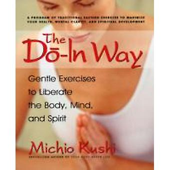 The DoIn Way  Gentle Exercises to Liberate the Body Mind and Spirit by Michio Kushi
