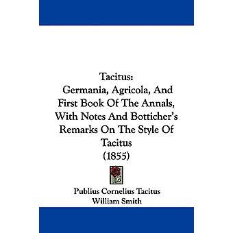 Tacitus Germania Agricola e Primo Libro degli Annali con Note e Bottichers Osservazioni sullo stile di Tacito 1855 di Publius Cornelius Tacitus & A cura di William Smith