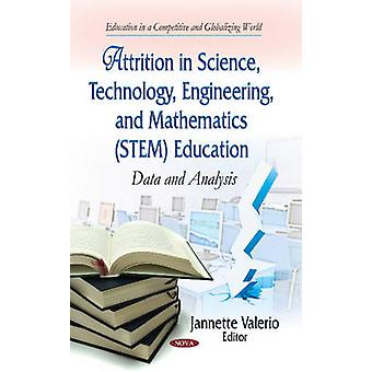 Attrition in Science Technology Engineering amp Mathematics STEM Education  Data amp Analysis by Edited by Jannette Valerio