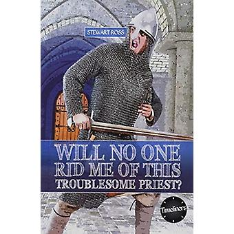 Wil No One Rid Me of This Troublesome Priest by Stewart Ross