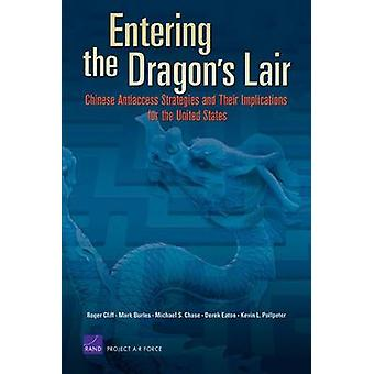 Entering the Dragons Lair  Chinese Antiaccess Strategies and Their Implications for the United States by Roger Cliff