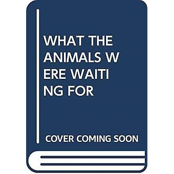 WHAT THE ANIMALS WERE WAITING FOR by Scholastic