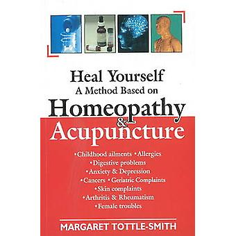 Heal Yourself  A Method Based on Homeopathy amp Acupuncture by Margaret Tottle smith