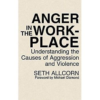 Anger in the Workplace: Understanding the Causes of� Aggression and Violence