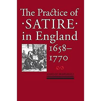 Practice of Satire in England 16581770 by Marshall & Ashley