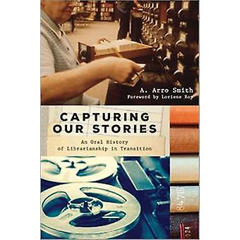 Capturing Our Stories - An Oral History of Librarianship in Transition