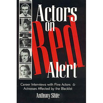 Actors on Red Alert Career Interviews with Five Actors and Actresses Affected by the Blacklist by Slide & Anthony