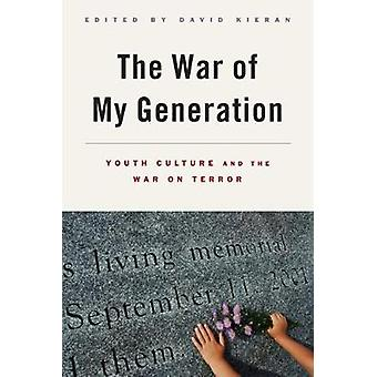 The War of My Generation Youth Culture and the War on Terror by Kieran & David