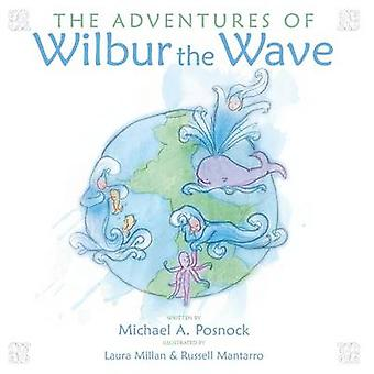 The Adventures of Wilbur the Wave by Posnock & Michael a.