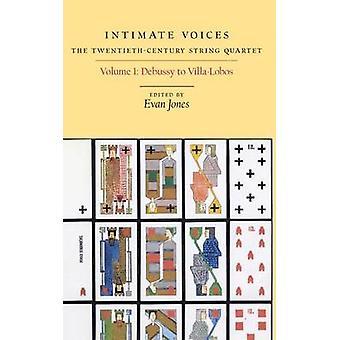 Intimate Voices The TwentiethCentury String Quartet Volume 1 Debussy to VillaLobos by Jones & Evan