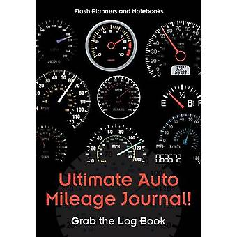 Ultimate Auto Mileage Journal Grab the Log Book by Flash Planners and Notebooks