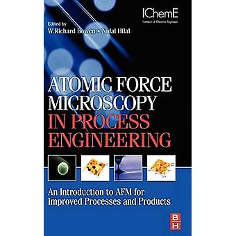 Atomic Force Microscopy in Process Engineering Introduction to AFM for Improved Processes and Products by Bowen & W. Richard