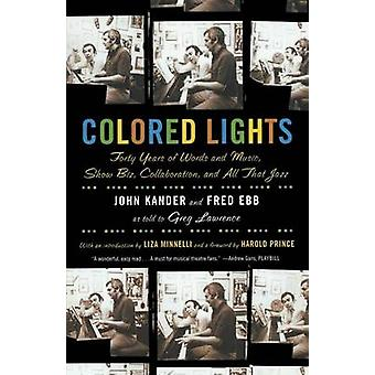 Colored Lights Forty Years of Words and Music Show Biz Collaboration and All That Jazz by Kander & John